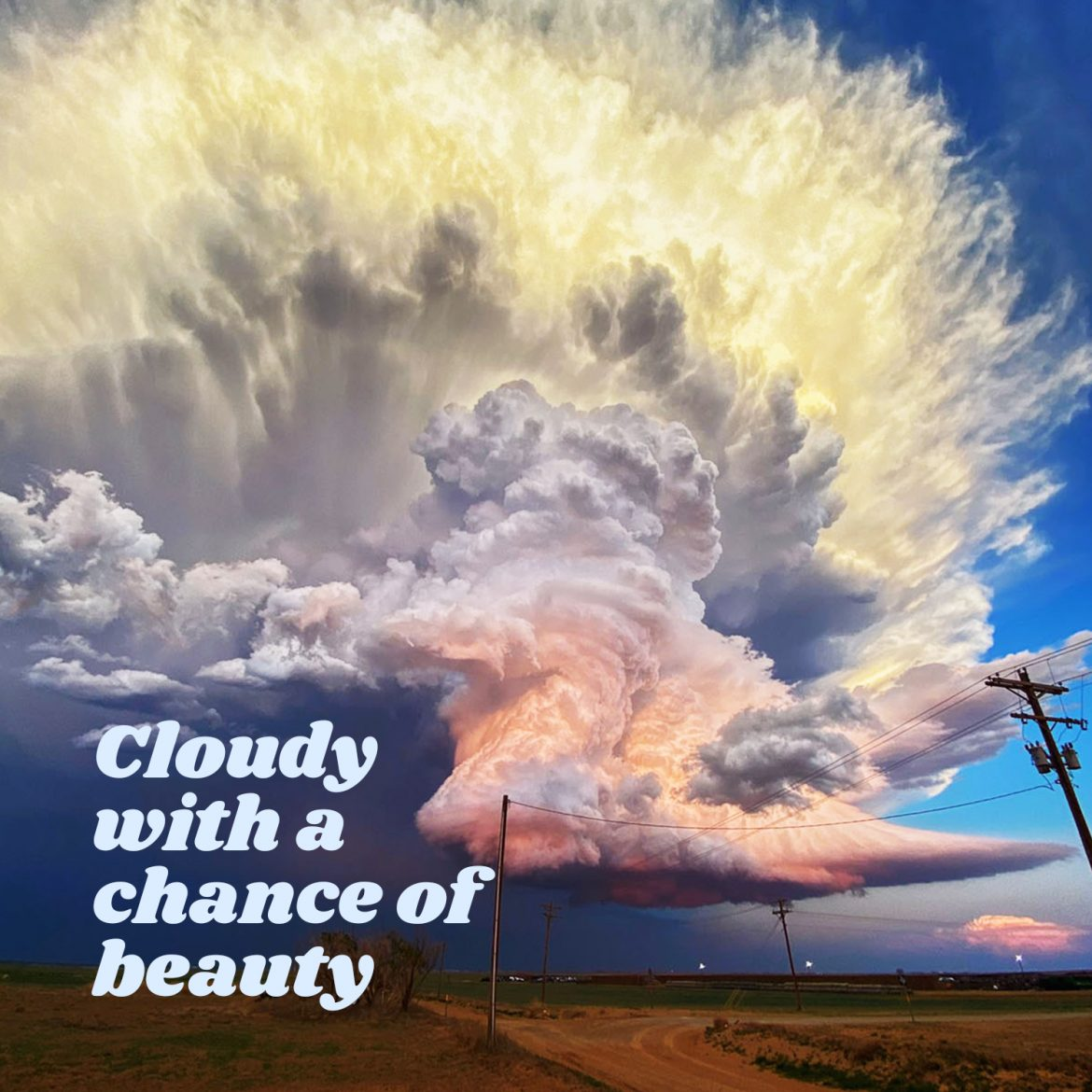 Cloudy with a chance of beauty