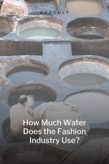 How Much Water Does the Fashion Industry Really Use?