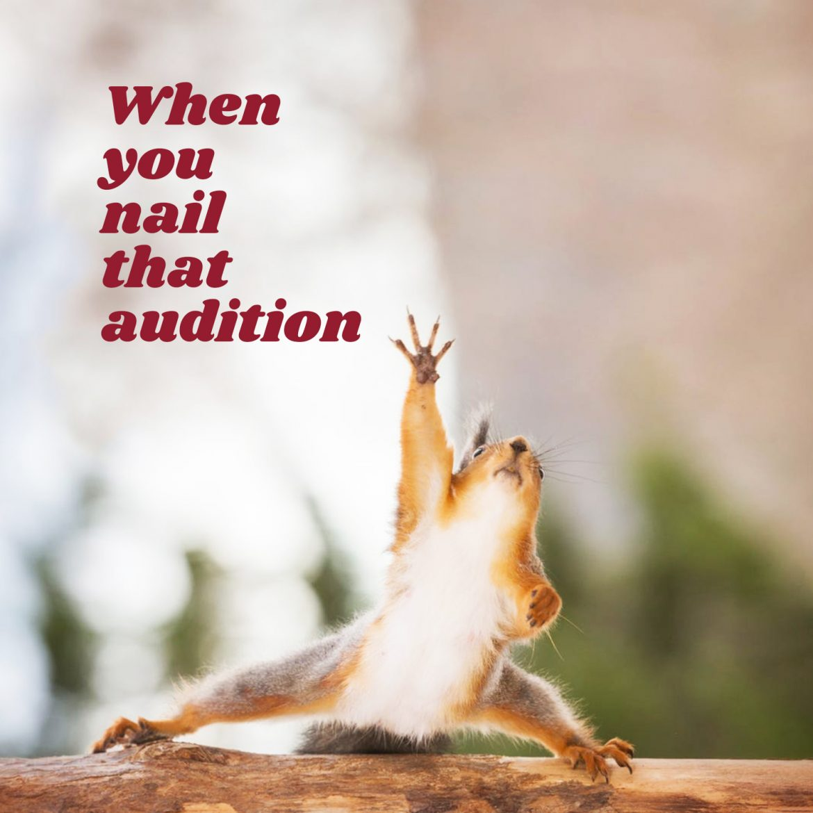 When you nail that audition