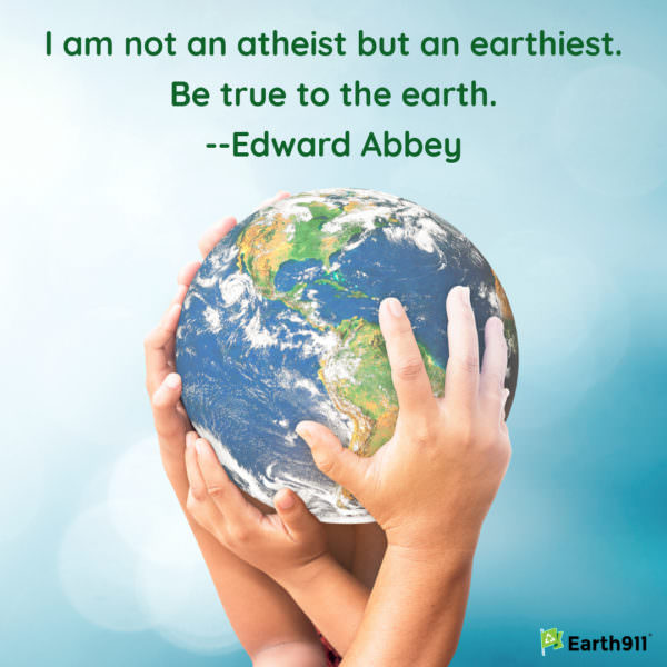 Earth911 Inspiration: Be True to the Earth — Edward Abbey