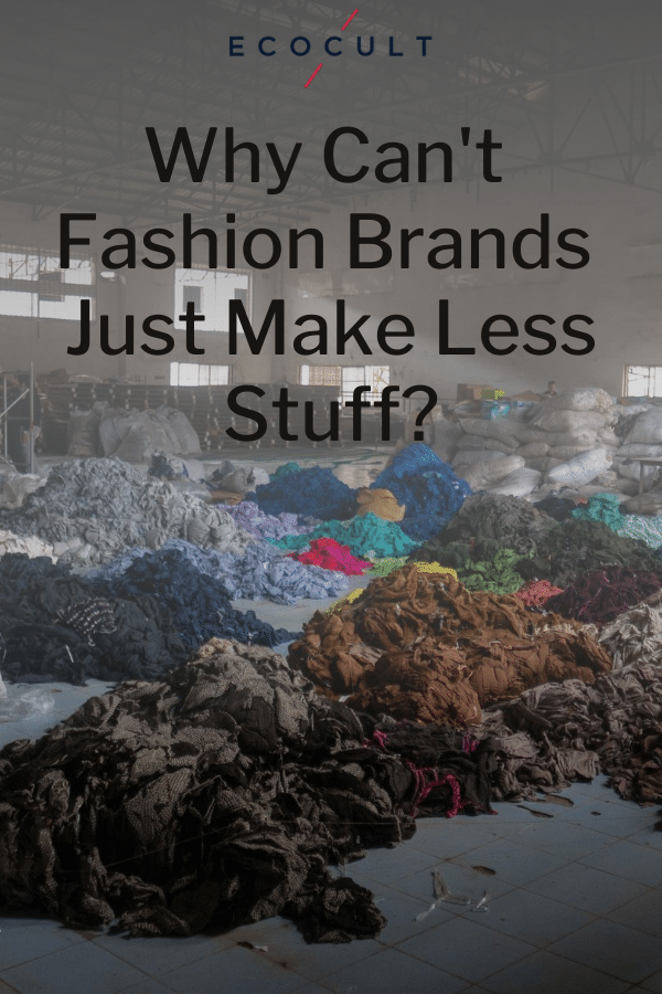 Why Can't Fashion Brands Just Make Less Stuff?
